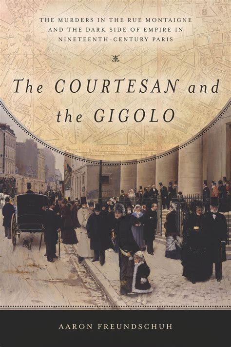 the courtesan and the gigolo the murders in the rue montaigne and the side of empire in nineteenth century books start reading the courtesan and the gigolo aaron freundschuh
