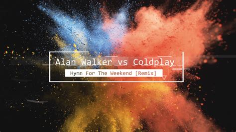 Alan Walker Vs Coldplay | alan walker vs coldplay hymn for the weekend remix