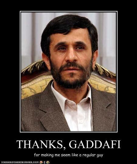 Gaddafi Meme - gadaffi makes ahmadinejad look reasonable osama bin