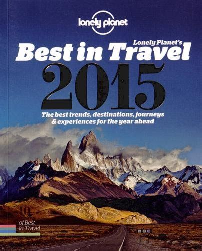Pdf Lonely Planets Ultimate Travel Places by Lonely Planet S Best In Travel 2015 The Best Trends