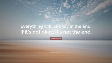 The Place It Will Be Okay Lennon Quote Everything Will Be Okay In The End If It S Not Okay It S Not The End 41