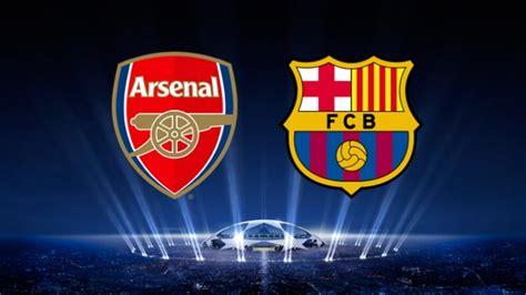 barcelona vs arsenal arsenal vs barcelona uefa chions league match
