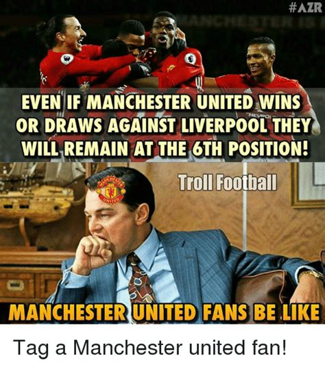 Troll Football Memes - azr even if manchester united wins or draws against