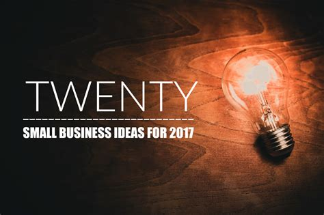 Small Home Business Tips 20 Small Business Ideas For 2017 20four7va