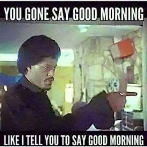 Good Morning Son Meme - 46 best images about good morning on pinterest its