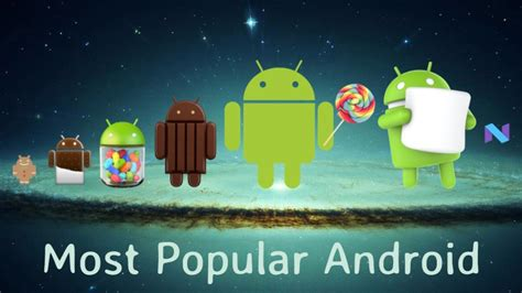 most popular android most popular android versions 2017 always updated list