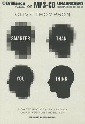 Smarter Than You Think Clive Thompson Essay by Smarter Than You Think How Technology Is Changing Our Minds For The Better Mp3 Cd A Room Of
