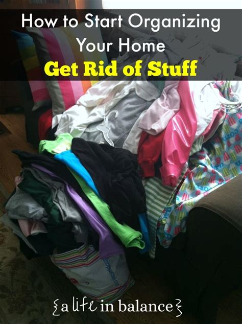 organizing your home where to start how to start organizing your home get rid of stuff