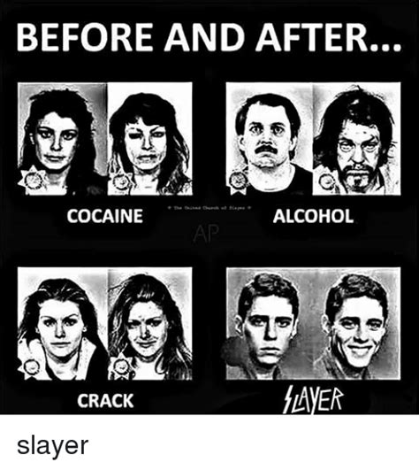 Slayer Meme - before and after alcohol cocaine crack slayer meme on sizzle