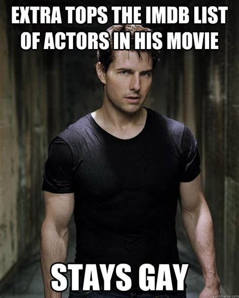 Gay Men Meme - please tom cruise gay men deserve the chance to stick