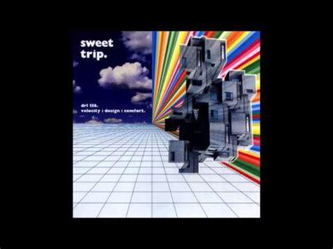 sweet trip velocity design comfort sweet trip velocity youtube