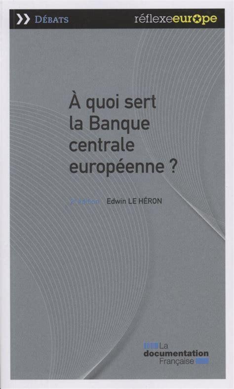 si鑒e de la banque centrale europ馥nne 192 quoi sert la banque centrale europ 233 enne 2e 233 dition