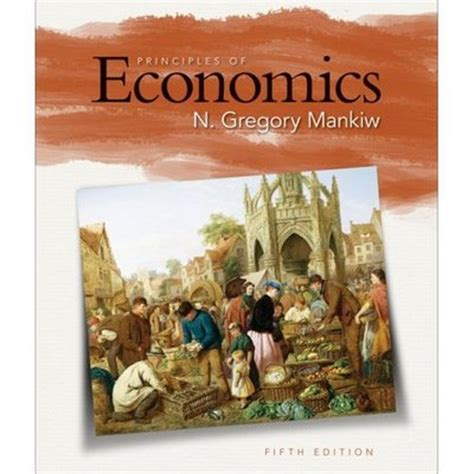 principles of microeconomics mankiw s principles of economics principles of economics 5th edition n gregory mankiw