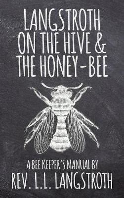 hive book 9 langstroth on the hive and the honey bee a bee keeper s