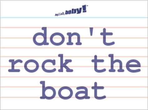 rock the boat upset what does quot don t rock the boat quot mean learn english at