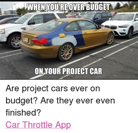 Project Car Memes - when youtreover budget on your project car are project