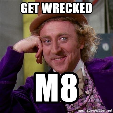 Get Meme - get wrecked m8 willywonka meme generator