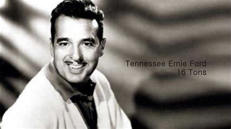 Tennessee Ernie Ford by Ernie Ford Sixteen Tons
