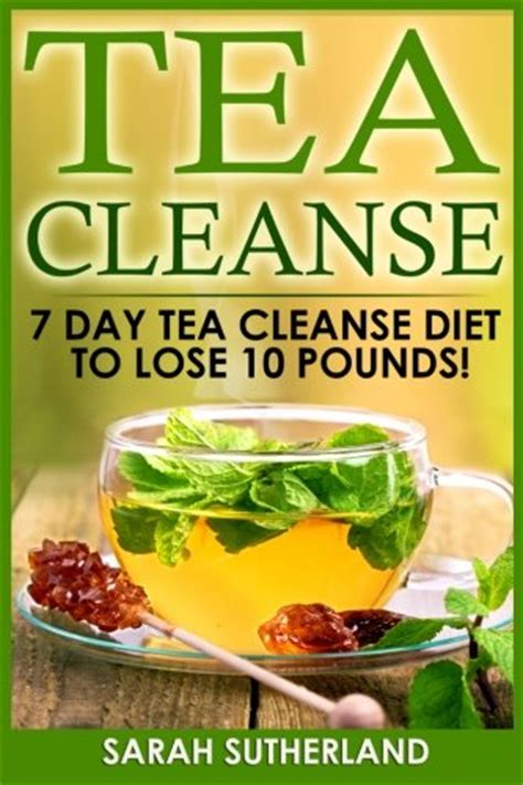7 Day Detox Cleanse Tea by Tea Cleanse 7 Day Tea Cleanse Diet To Lose 10 Pounds Get
