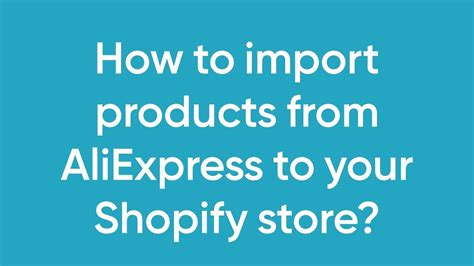 aliexpress to shopify how to import products from aliexpress to your shopify