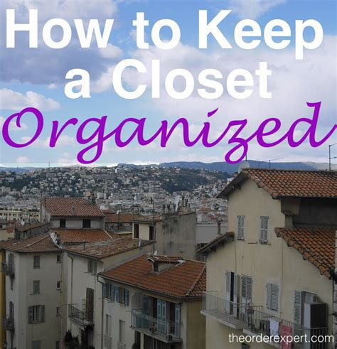 How To Keep Your Closet Organized by How To Keep A Closet Organized The Order Expert