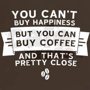 T Buy Uk Coffee Week On Quot You Can T Buy Happiness But