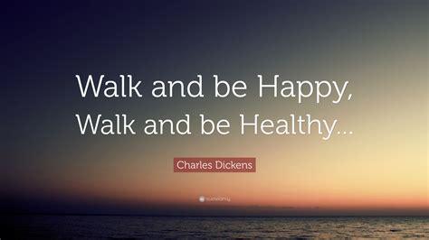 charles dickens quote walk   happy walk   healthy  wallpapers quotefancy