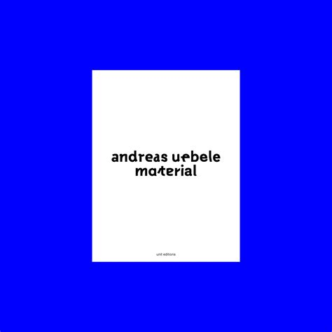 Andreas Uebele by Andreas Uebele Material Unit Editions 32 Graphic Design Book