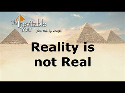 reality is not what reality is not real youtube