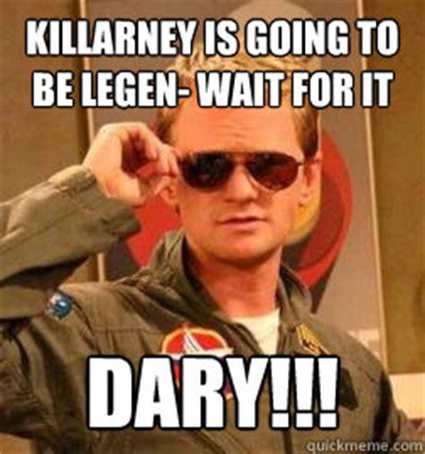 Barney Stinson Meme - killarney is going to be legen wait for it dary
