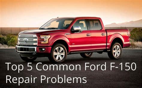 common problems with ford f150 top 5 common ford f 150 repair problems zubie