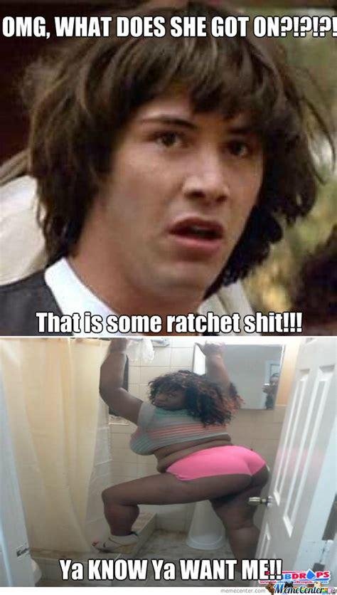 Nasty Girl Meme - ratchet girls are nasty by dmackie363 meme center