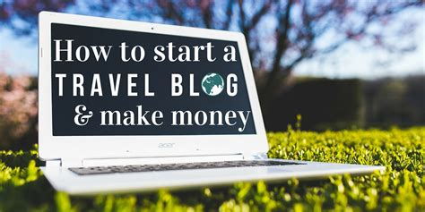 How To Start A Blog And Make Money Online - how to start a travel blog and make money pro blogging