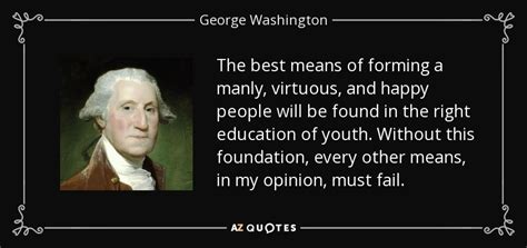 Top 7 Best Presidents In My Opinion by George Washington Quote The Best Means Of Forming A Manly