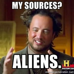 Aliens Meme Generator - my sources aliens ancient aliens meme generator