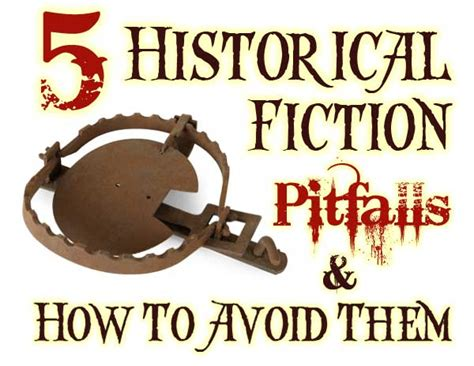 write your story turn your into fiction in 10 easy steps books 5 historical fiction pitfalls and how to avoid them by