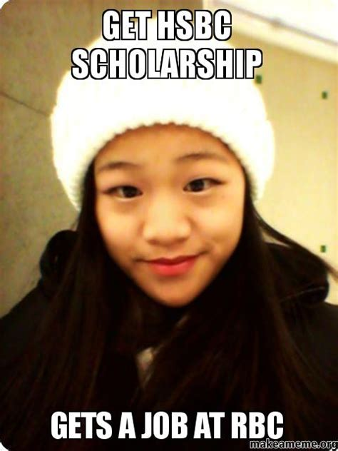 Get Meme - get hsbc scholarship gets a job at rbc make a meme