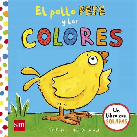 el pollo pepe 8467559160 el pollo pepe y los colores literatura infantil y juvenil sm