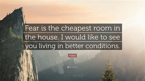 fear is the cheapest room in the house hafez quote fear is the cheapest room in the house i would like to see you living