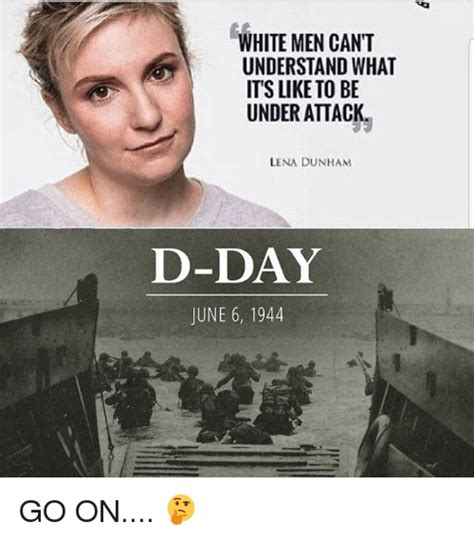 D Day Meme - white men cant understand what its like to be under attack