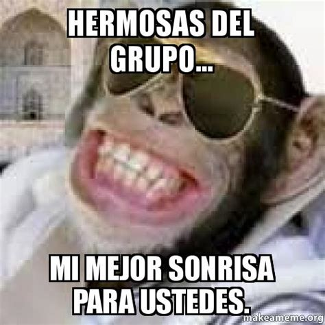 Make A Meme Upload - hermosas del grupo mi mejor sonrisa para ustedes mi