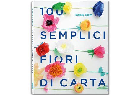 fiori semplici di carta fiori di carta sembrano veri casafacile