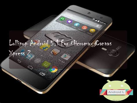 canvas android official lollipop android 5 1 for micromax canvas xpress 2