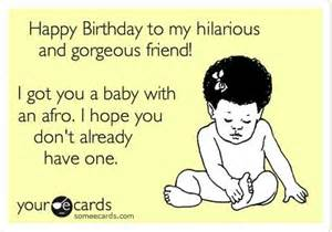 happy birthday to my hilarious and gorgeous friend i got you a baby with an afro i you