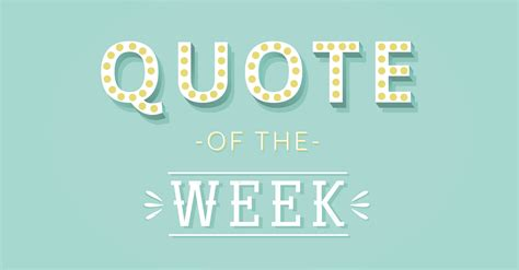 quote of the week reality is in the eye of the beholder live life in full bloom