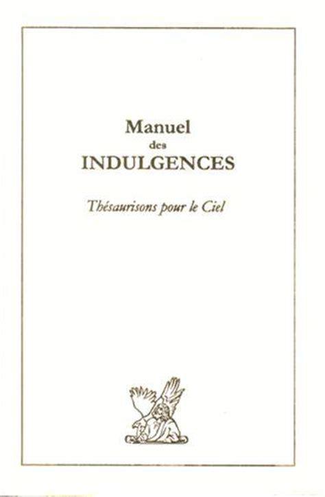 2914303017 manuel d exorcismes de l eglise manuel des indulgences th 233 saurisons pour le ciel