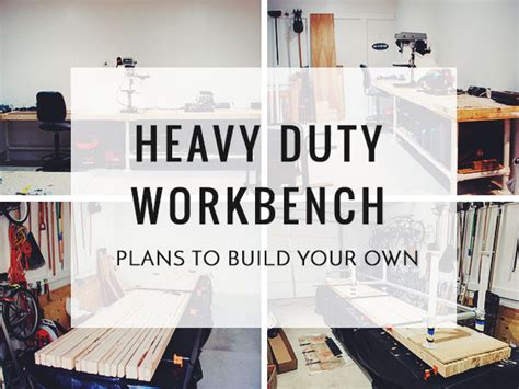build your own work bench heavy duty workbench plans to build your own