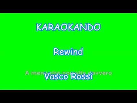 vasco rewind testo karaoke italiano rewind vasco testo