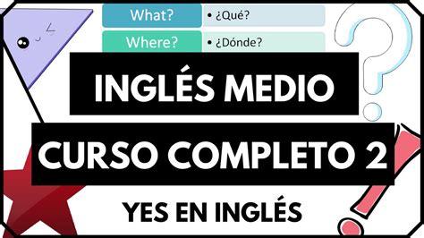 preguntas de ingles intermedio curso de ingl 233 s completo 2 ingl 233 s intermedio para formar