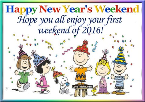 new year weekend happy new years weekend enjoy the weekend of 2016